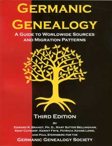 Germanic Genealogy: A Guide to Worldwide Sources and Migration Patterns, 3rd edition